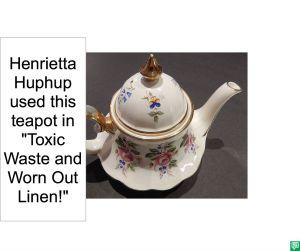 HENRIETTA HUPHUP USED THIS TEAPOT