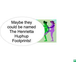HENRIETTA HUPHUP FOOTPRINTS