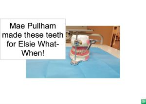 MAE PULLHAM MADE THESE TEETH FOR ELSIE WHAT-WHEN