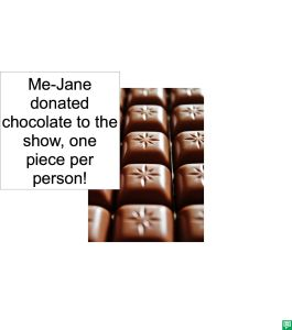 ME-JANE DONATED CHOCOLATE TO THE SHOW