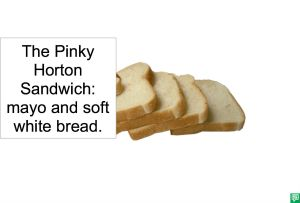 THE PINKY HORTON SANDWICH