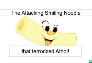 SMILING NOODLE TERRORIZING