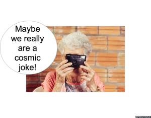MRS. LONG WE REALLY ARE A COSMIC JOKE